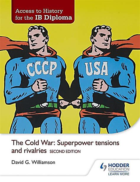 access to history the hodder education access to history for the ib diploma the cold war superpower tensions and