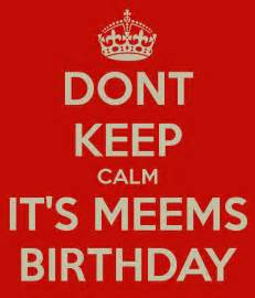 Meems Images - dont keep calm it s meems birthday poster kaka keep