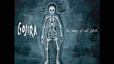 the way of all gojira the way of all flesh youtube