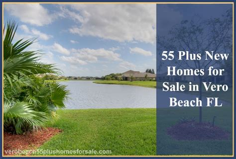 55 plus new homes for sale in vero fl realty times
