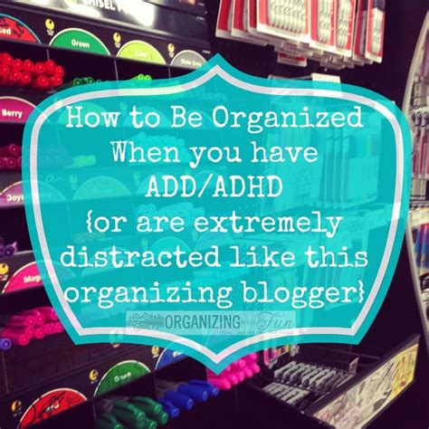 organization adhd just like me how to be organized when you have add adhd or extremely