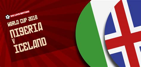 nigeria v iceland odds betting preview fri 22 jun 2018