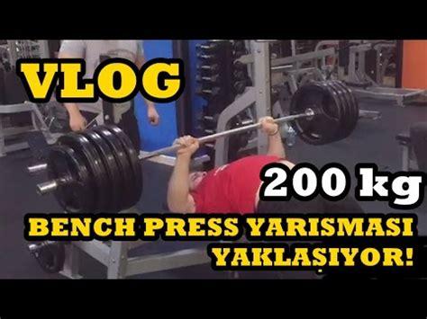 200kg bench press 140kg 200kg bench press hastalık sakatlık yarışmaya
