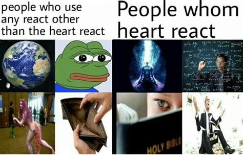 Who Is This Meme - people who use people whom any react other than the heart
