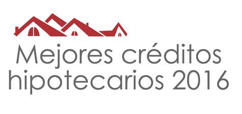 crdito fovissste 2016 credito hipotecario mejores cr 233 ditos hipotecarios 2016 rankia