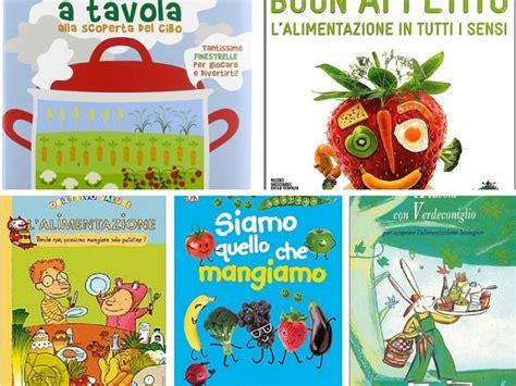 libro alimentazione 8 libri per insegnare la buona alimentazione ai bambini