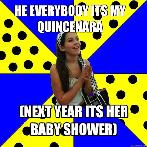 Baby Shower Memes - he everybody its my quincenara next year its her baby