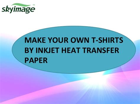 Make Your Own Transfer Paper - make your own t shirts by inkjet heat transfer paper