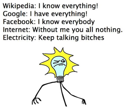 Funny Internet Meme Quotes - wikipedia google facebook internet electricity