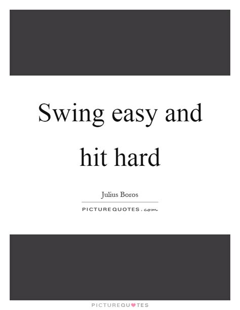 swing easy hit hard swing quotes swing sayings swing picture quotes