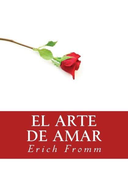el arte de amar el arte de amar spanish edition by erich fromm
