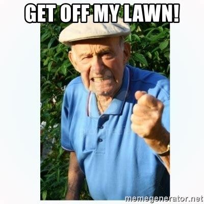 Get Off My Lawn Meme - get off my lawn old man shaking fist meme generator
