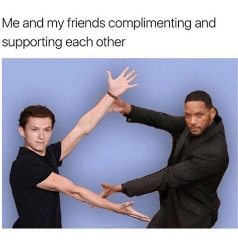 me and my me and my friends complimenting and supporting each other friends meme on me me