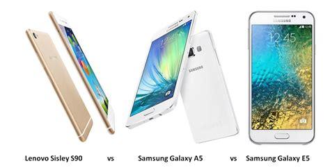 Samsung A5 Vs E5 Lenovo Sisley S90 Vs Samsung Galaxy A5 Vs Samsung Galaxy
