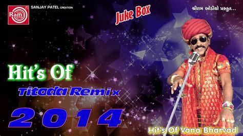 remix djs titoda remix dj titoda song vana bharvad youtube