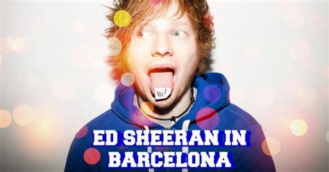 barcelona ed sheeran ed sheeran concert in barcelona