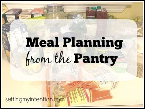 Pantry Meal Planner by Meal Planning From The Pantry Setting Intention