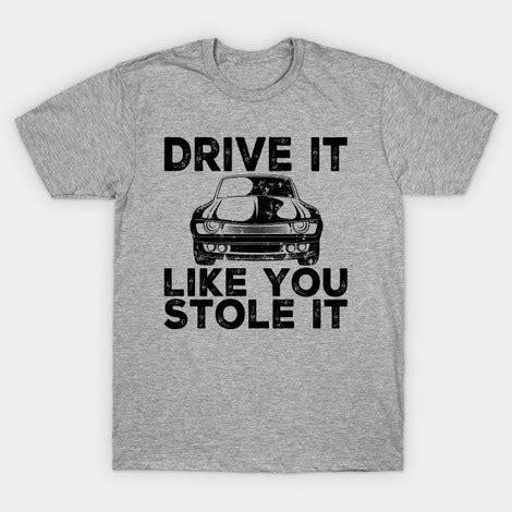 drive like you stole it talladega nights t shirts ricky bobby t shirt shake n