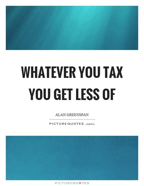 will you get a tax alan greenspan quotes sayings 73 quotations