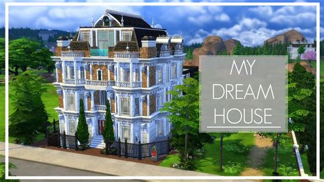 how to make a dream house my dream house the sims 4 speed build youtube