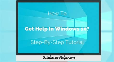 How To Be A by How To Get Help In Windows 10 Five Ways To Get Windows
