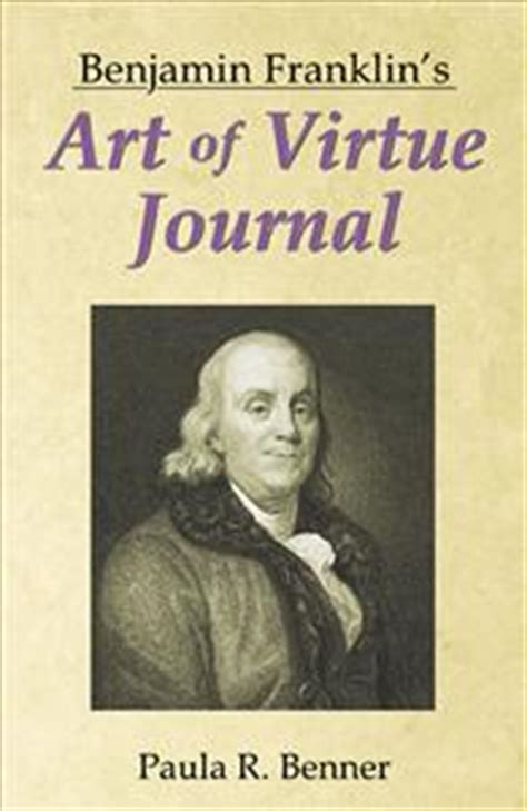 the of virtue ben franklin s formula for successful living books benjamin franklin s of virtue journal by paula r