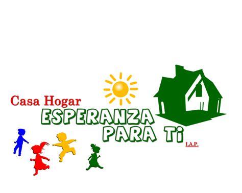 Casa Ti by Casa Hogar Esperanza Para Ti I A P Casa Hogar Para Ni 241 Os