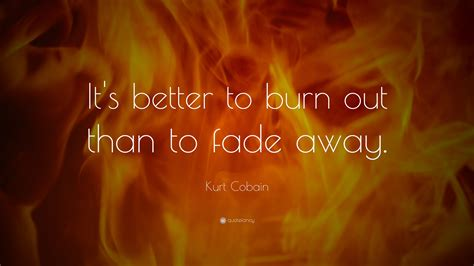 better burn out than fade away kurt cobain quotes 65 wallpapers quotefancy