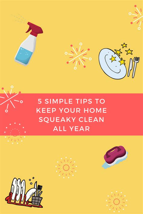 how to keep your house clean all the time 5 simple tips to keep your home squeaky clean all year