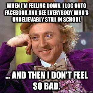 Feeling Down Meme - when i m feeling down i log onto facebook and see