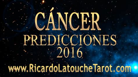 predicciones youtube cancer video predicciones 2016 cancer horoscopo ricardo