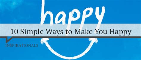 10 Ways To Make A Go You by 10 Simple Ways To Make You Happy Positive Thinking