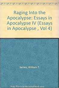 A Raging Essay by Raging Into Apocalypse Essays In Apocalypse Iv Essays In Apocalypse Vol 4