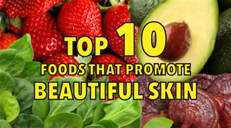 top 10 foods top 10 foods that naturally promote beautiful skin