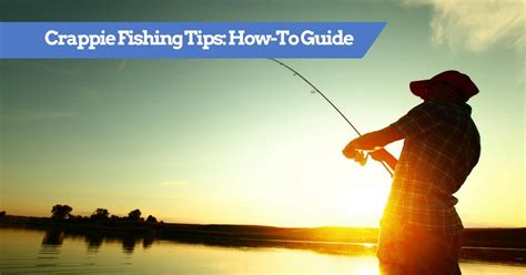 crappie fishing tips   catch crappie guide