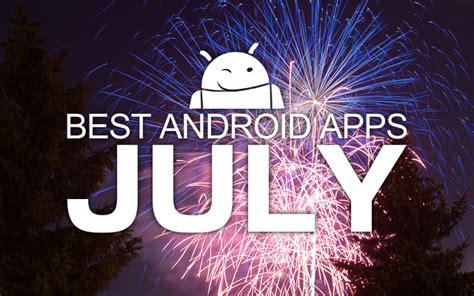 new android apps july 2014 best android apps from july 2014