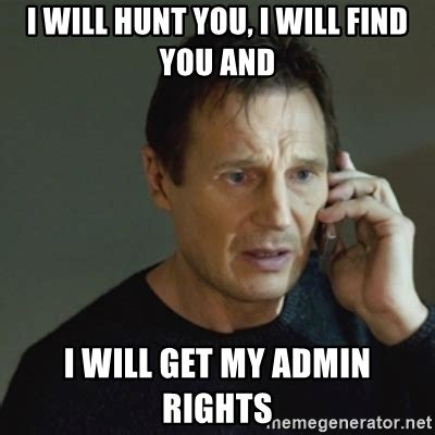 Admin Meme - i will hunt you i will find you and i will get my admin