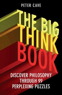 The Big Think Book the big think book discover philosophy through 99