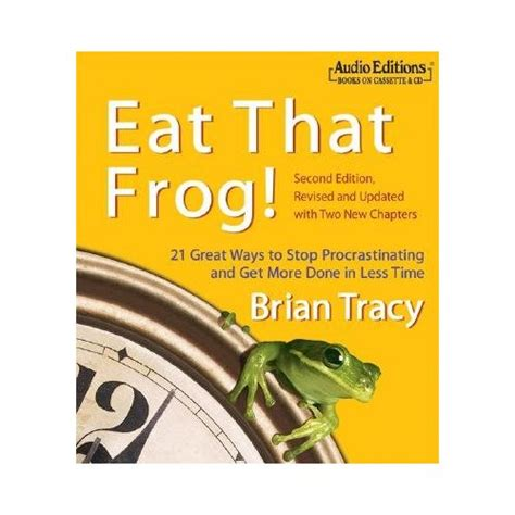 eat that frog get book review quot eat that frog 21 great ways to stop procrastinating and get more done in less