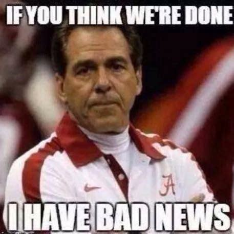 Nick Saban Memes - we are definitely not done yet alabama football roll