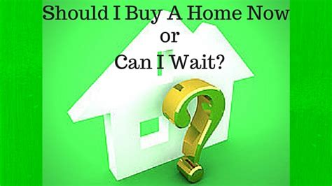 Should I Buy A House Now Or Wait 28 Images Buying A House Before The End Of 2017