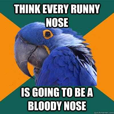 Nose Meme - think every runny nose is going to be a bloody nose