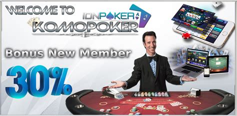 poker idnplay bonus  member  komopoker