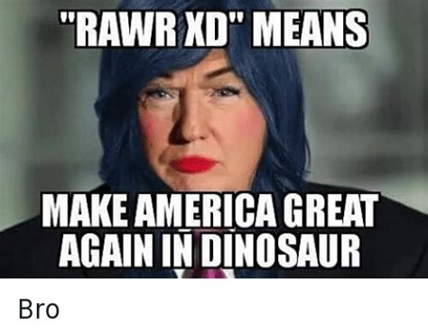 Rawr Xd Memes - rawr xd means make america great in dinosaur bro america meme on sizzle