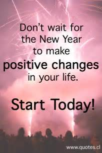 don t wait for the new year to make positive changes in