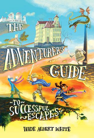 an adventurer s guide to the world of baking wizardry books the adventurer s guide to successful escapes by wade