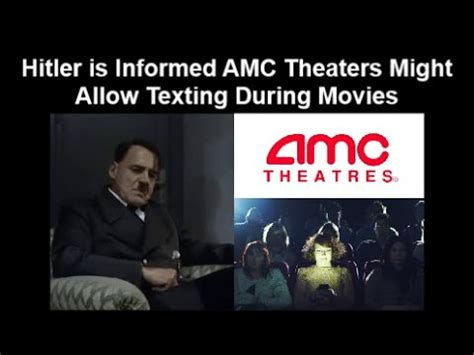 amc theatres will not allow texting you spoke we listened hitler is informed amc theaters might allow texting during