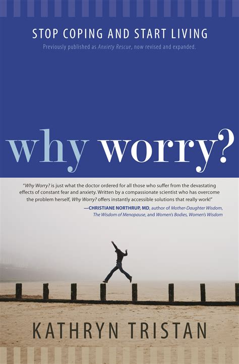 Why Worry why worry stop coping and start living written by