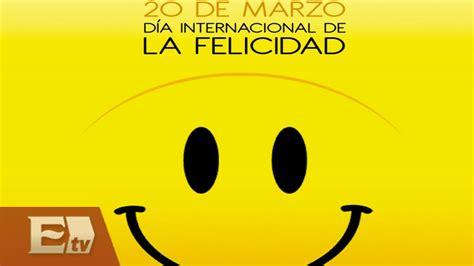 la felicidad de nuestros 8499089887 191 qu 233 haces t 250 para ser feliz d 237 a internacional de la felicidad 20 de marzo exc 233 lsior en la me