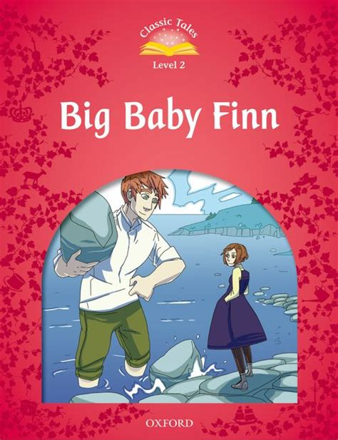 classic tales second edition classic tales 2nd edition big baby finn level 2 by sue arengo series editor on eltbooks
